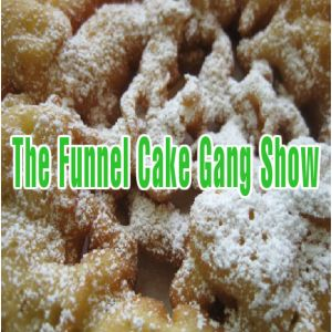 The Funnel Cake Gang Show